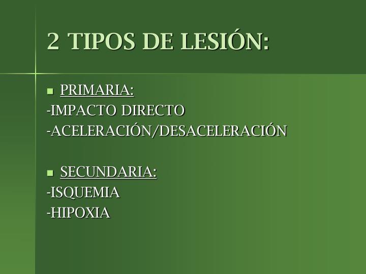 2 TIPOS DE LESIÓN: