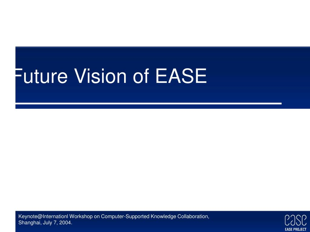Future Vision of EASE