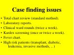 case finding issues