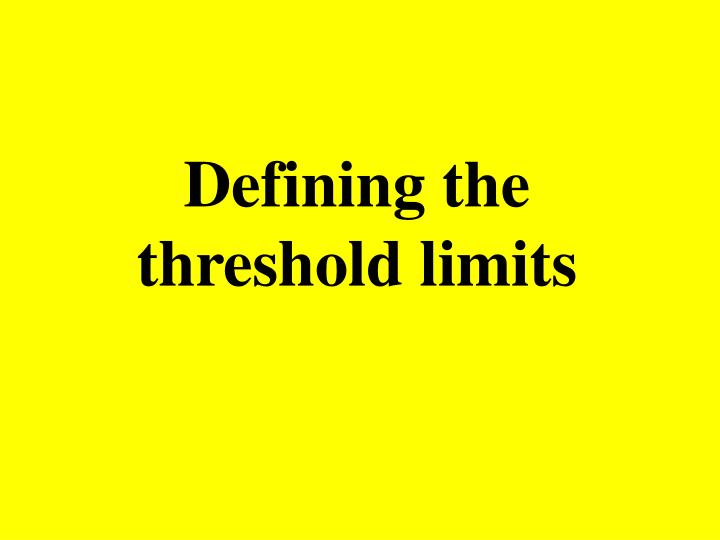 Defining the threshold limits