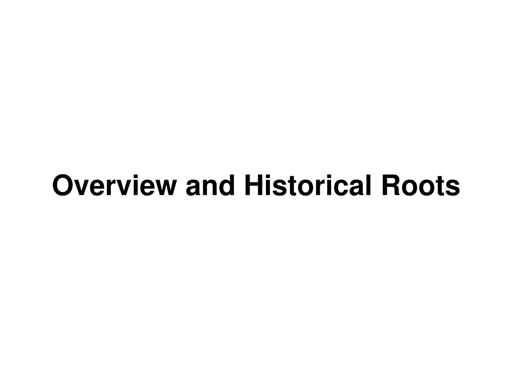 Overview and Historical Roots