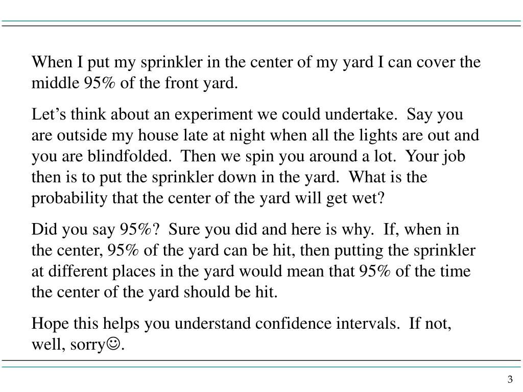 When I put my sprinkler in the center of my yard I can cover the middle 95% of the front yard.