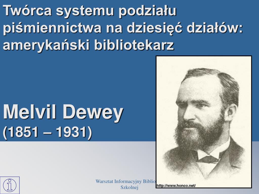 Twórca systemu podziału piśmiennictwa na dziesięć działów: