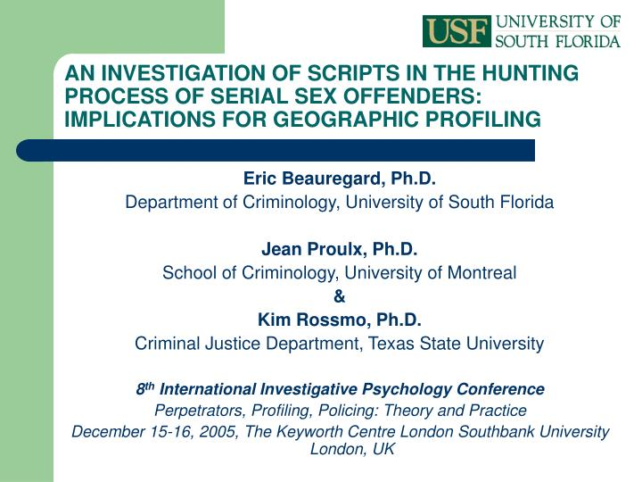 AN INVESTIGATION OF SCRIPTS IN THE HUNTING PROCESS OF SERIAL SEX OFFENDERS: IMPLICATIONS FOR GEOGRAP...