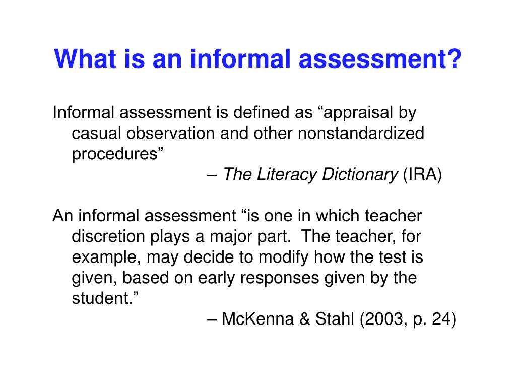 informal assessment Informal formative assessment practices can assist daily, to solicit input and  provide feedback to students these practices can be used to.