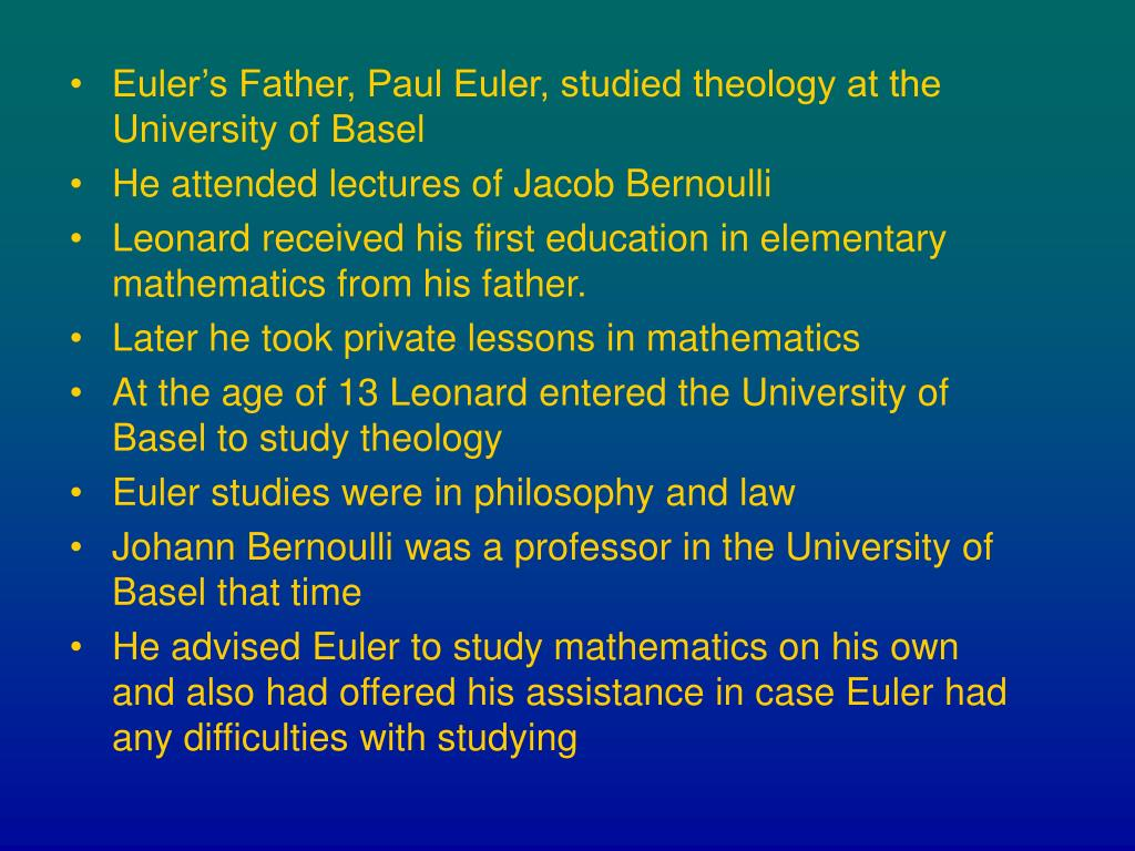 Euler's Father, Paul Euler, studied theology at the University of Basel