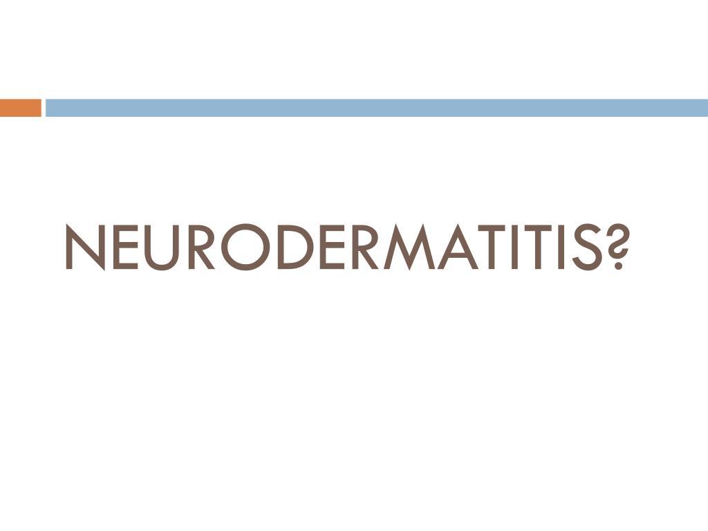 NEURODERMATITIS?