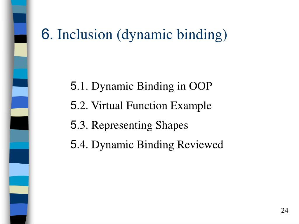 6. Inclusion (dynamic binding)
