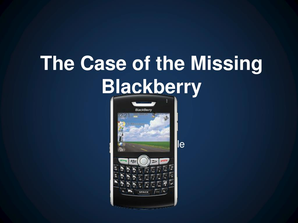 The Case of the Missing Blackberry