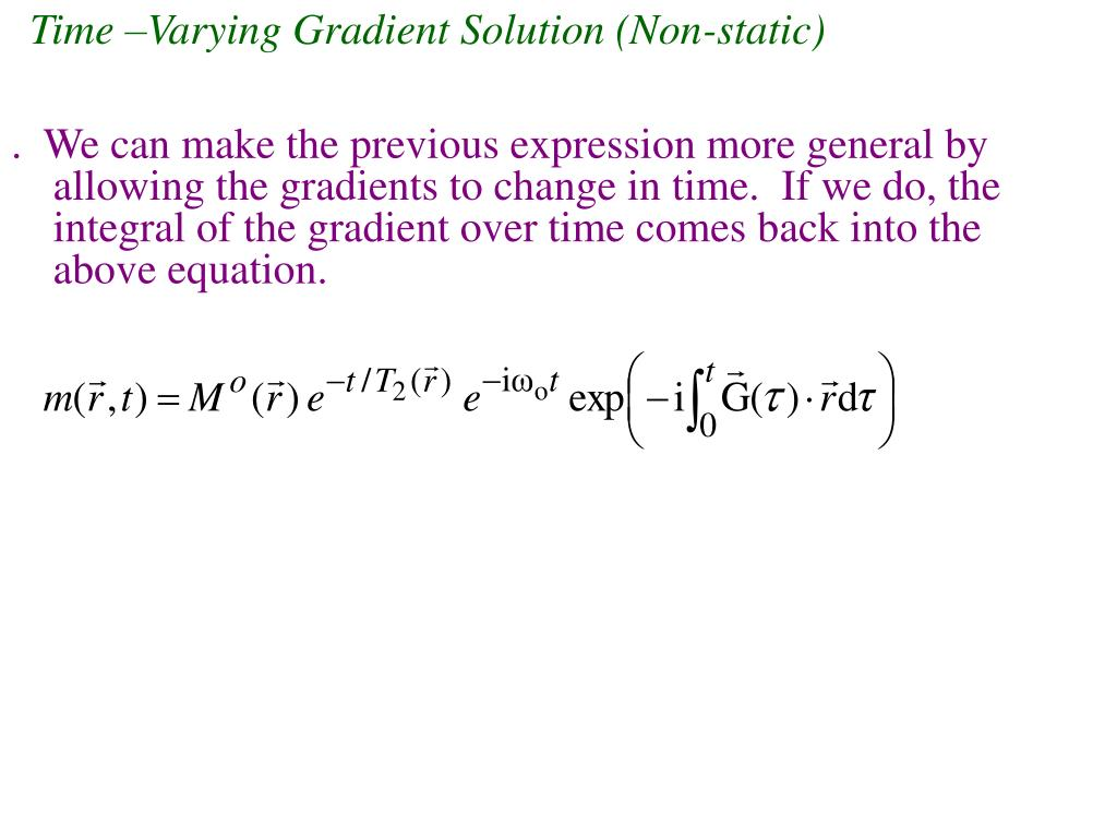 Time –Varying Gradient Solution (Non-static)