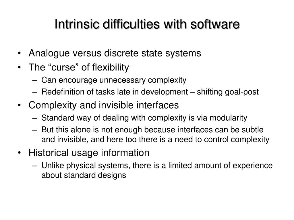 Intrinsic difficulties with software