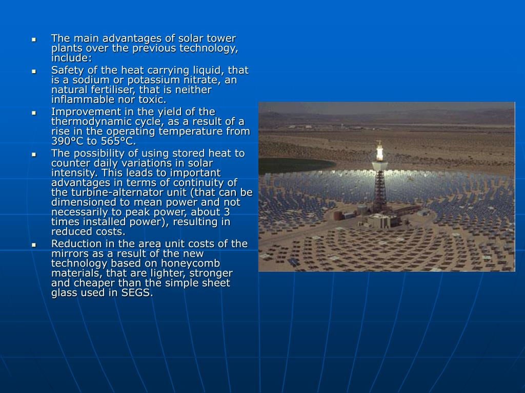 The main advantages of solar tower plants over the previous technology, include: