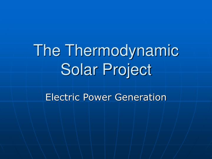 The thermodynamic solar project