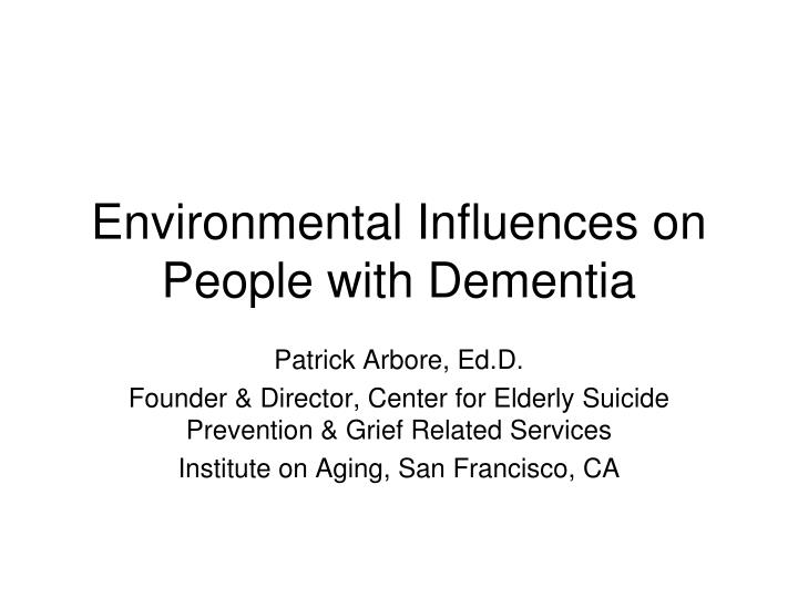Environmental influences on people with dementia l.jpg