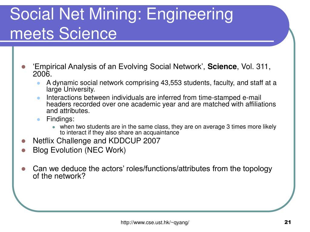 Social Net Mining: Engineering meets Science