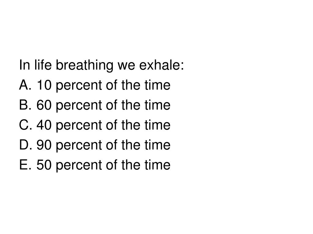 In life breathing we exhale: