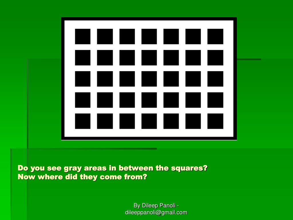 Do you see gray areas in between the squares?