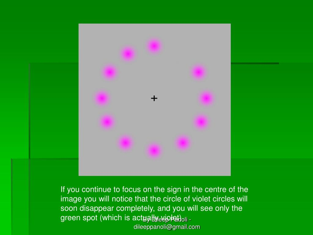 If you continue to focus on the sign in the centre of the image you will notice thatthe circle of violet circles will soondisappear completely,and you will see only the green spot (which is actually violet)