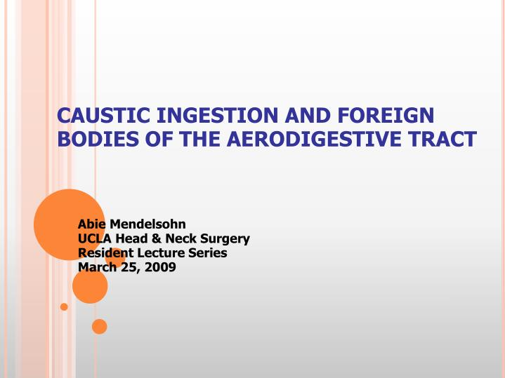 Caustic ingestion and foreign bodies of the aerodigestive tract l.jpg