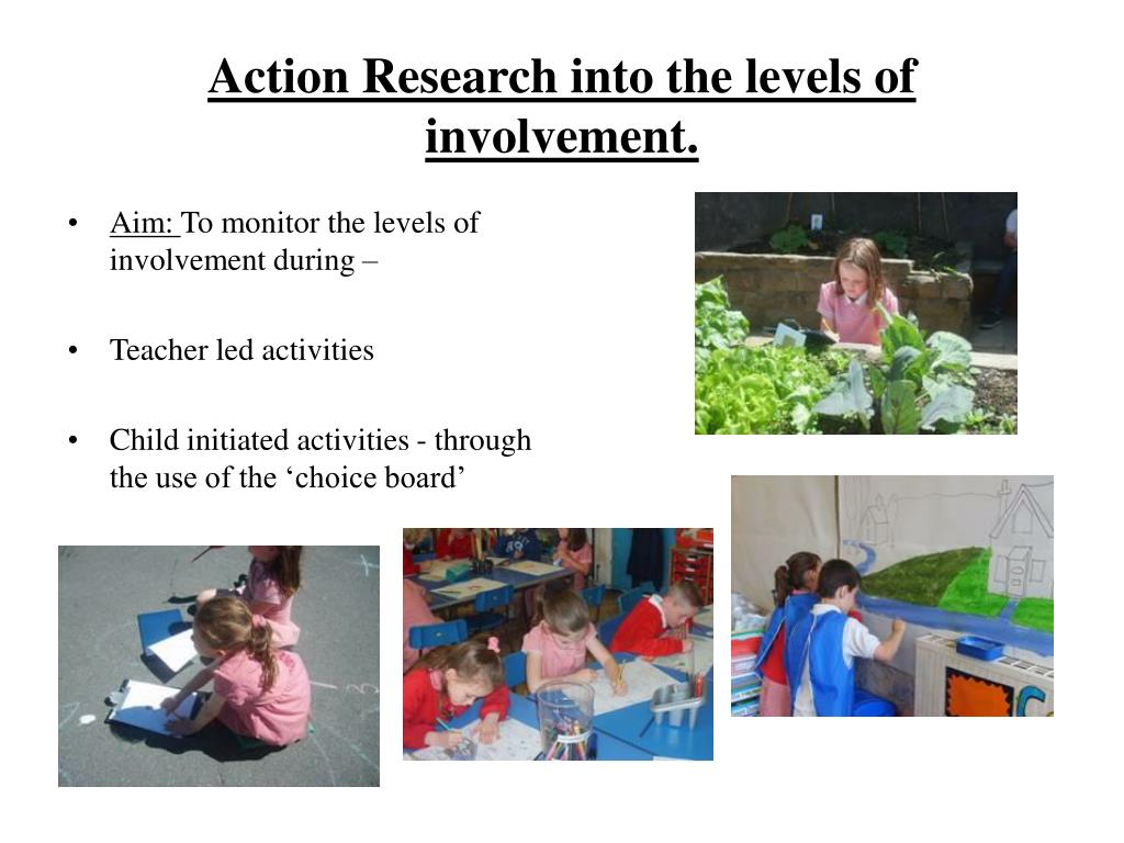 Action Research into the levels of involvement.