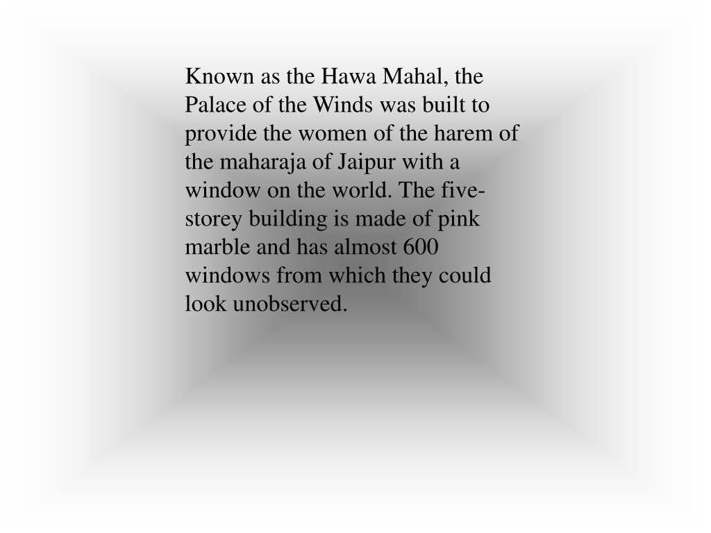 Known as the Hawa Mahal, the Palace of the Winds was built to provide the women of the harem of the maharaja of Jaipur with a window on the world. The five-storey building is made of pink marble and has almost 600 windows from which they could look unobserved.