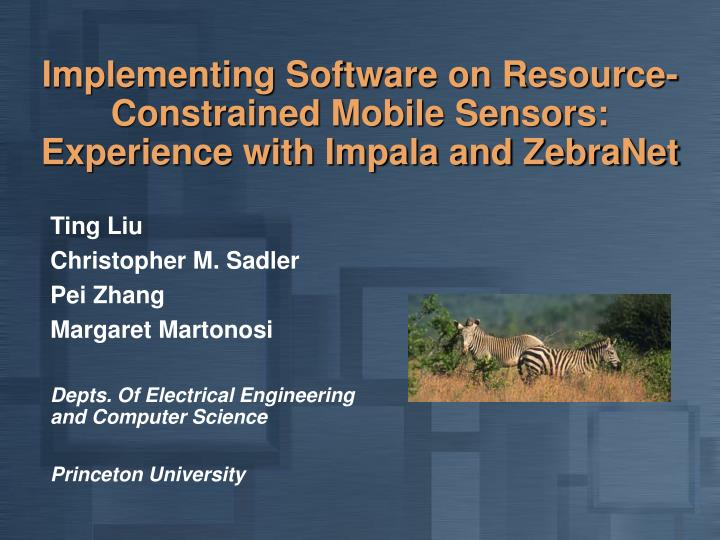 Implementing software on resource constrained mobile sensors experience with impala and zebranet l.jpg