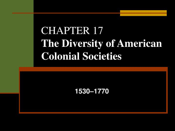 the diversity of american colonial societies essay Society of colonial america essay - america in 1620-1700 or colonial america is filled with life and diversity upon the changes it has been slowly incorporating in their society with the european settlers who have migrated to the country and governments claiming colonies in each part of the continent.