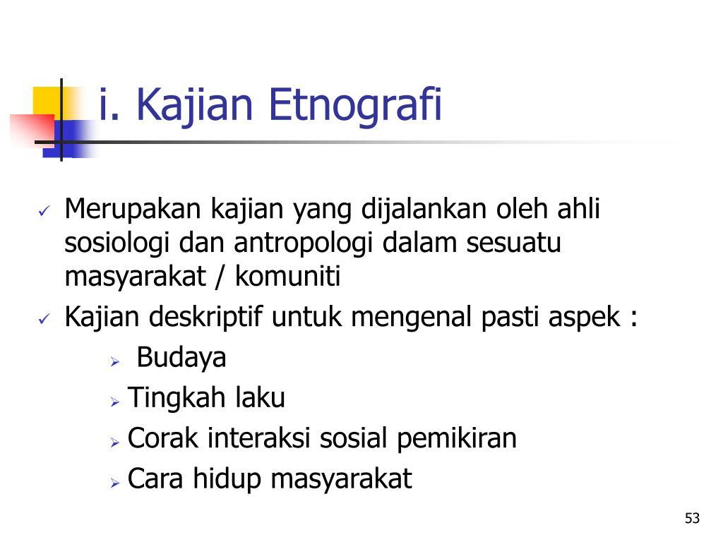 i. Kajian Etnografi