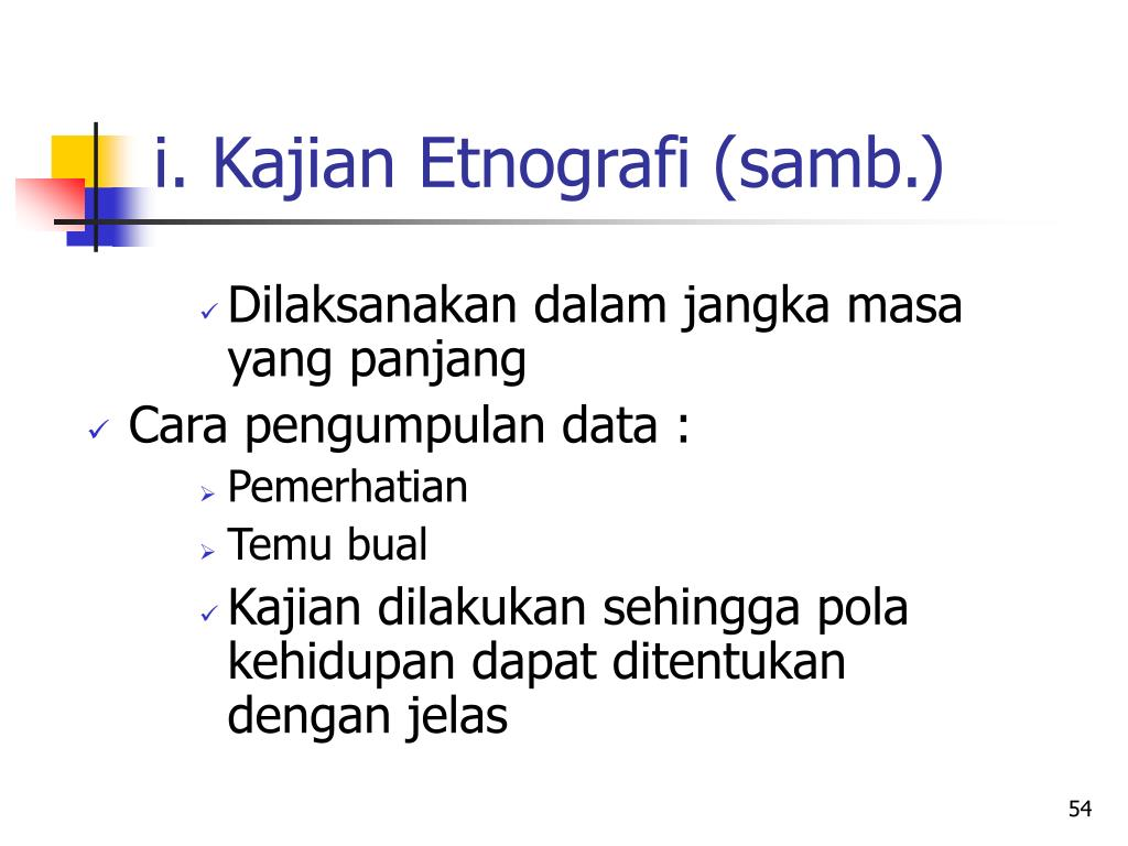 i. Kajian Etnografi (samb.)