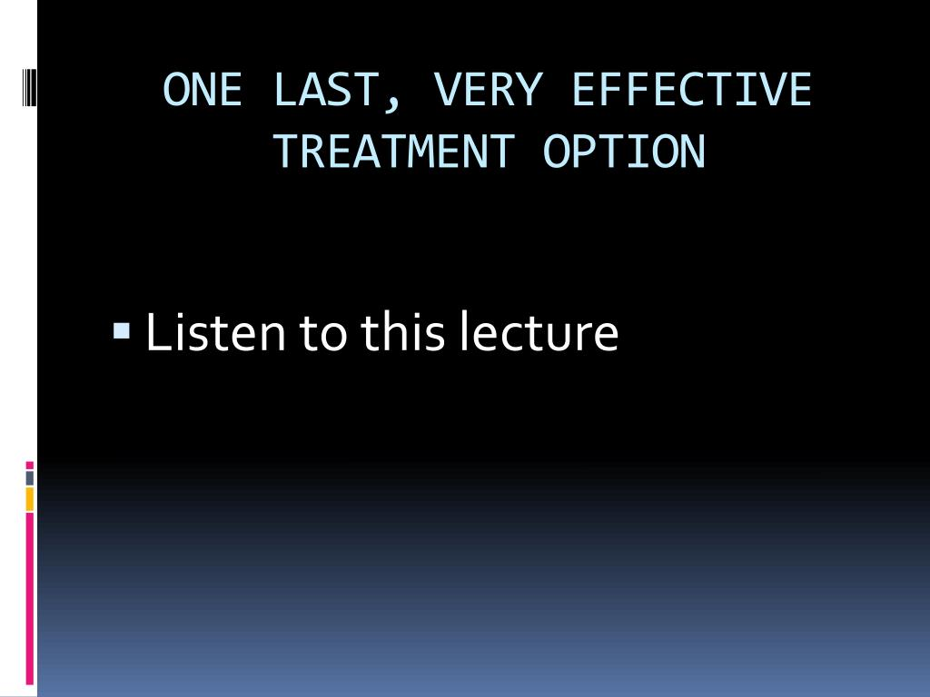 ONE LAST, VERY EFFECTIVE TREATMENT OPTION
