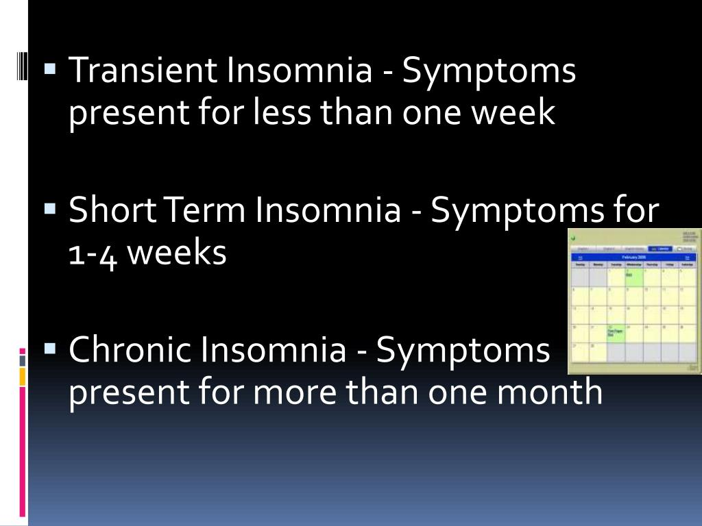 Transient Insomnia - Symptoms present for less than one week