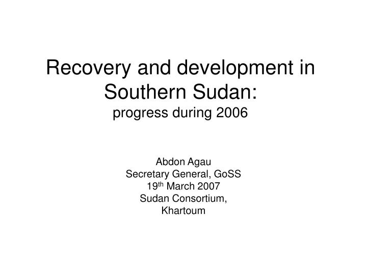 Recovery and development in southern sudan progress during 2006 l.jpg