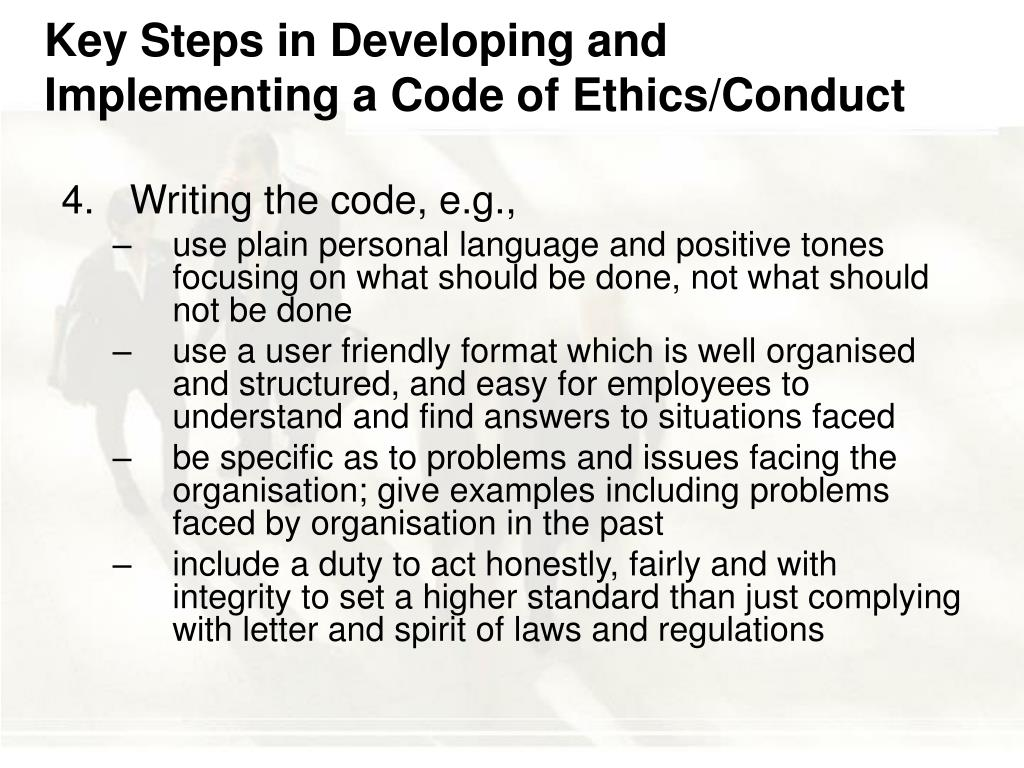 writing a code of ethics Code of ethics obey the law- we will conduct our business in total compliance with the laws of every community where we do business conducting regulatory audits.