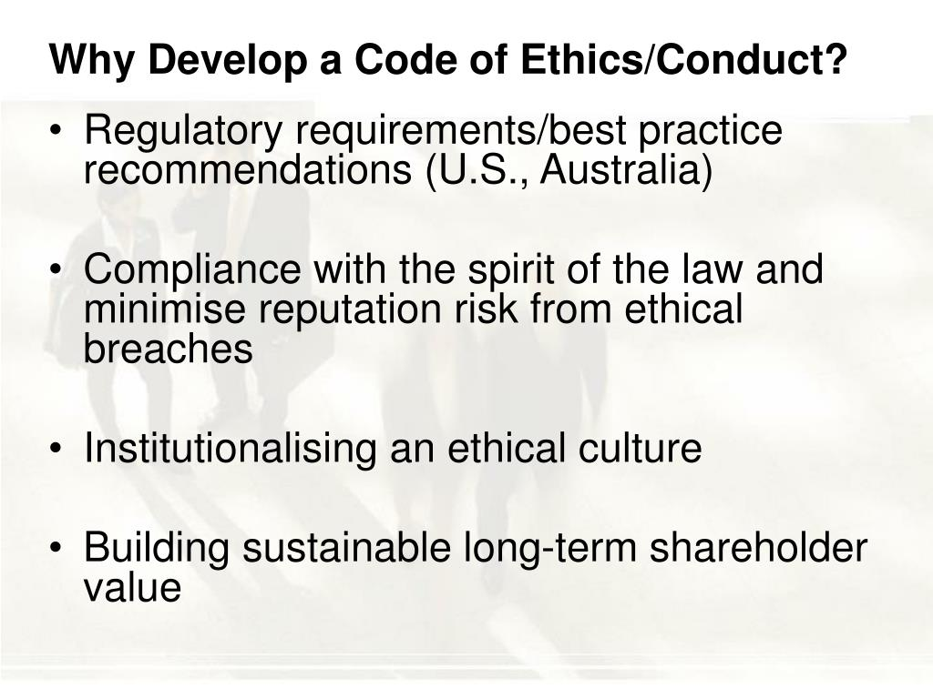 Why Develop a Code of Ethics/Conduct?