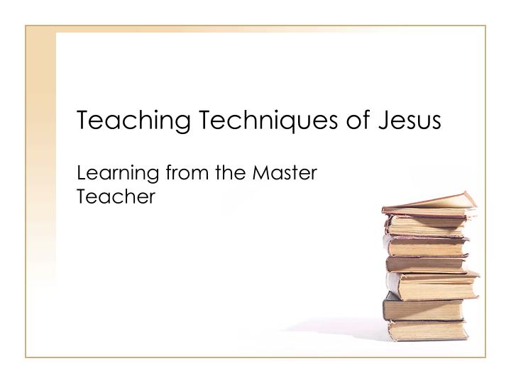 Teaching techniques of jesus l.jpg
