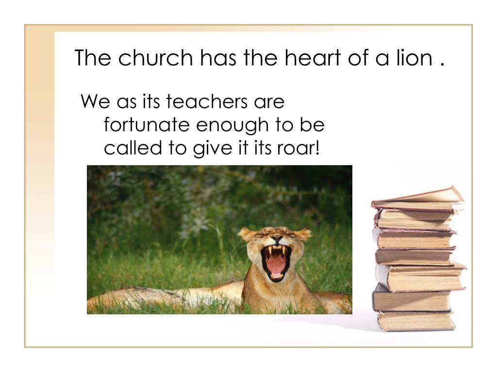The church has the heart of a lion .