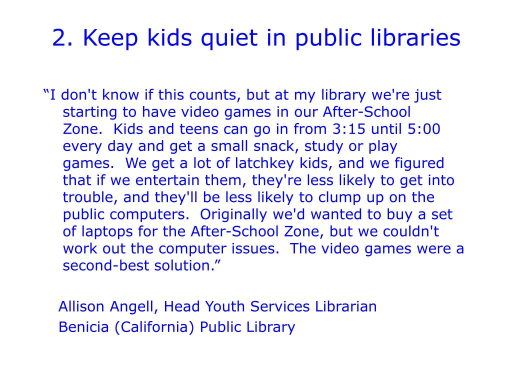 2. Keep kids quiet in public libraries