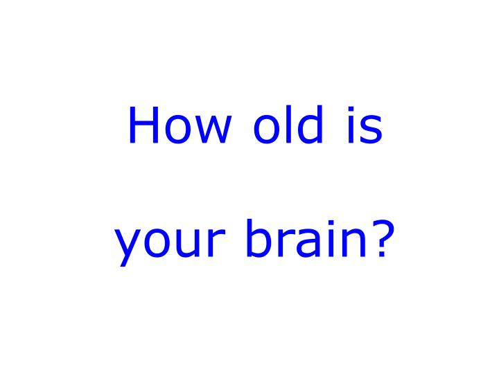 How old is your brain