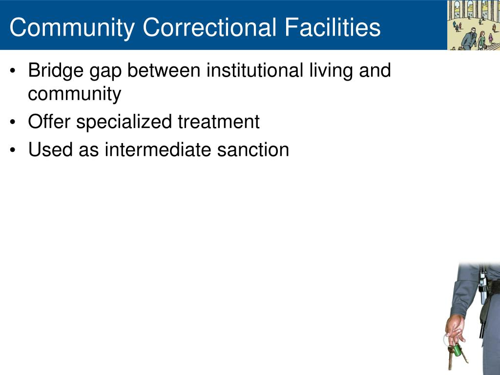 community corrections and how it affects Current research on the effects of incarceration and its alternatives offers a  general  each county board of supervisors can authorize county correctional.