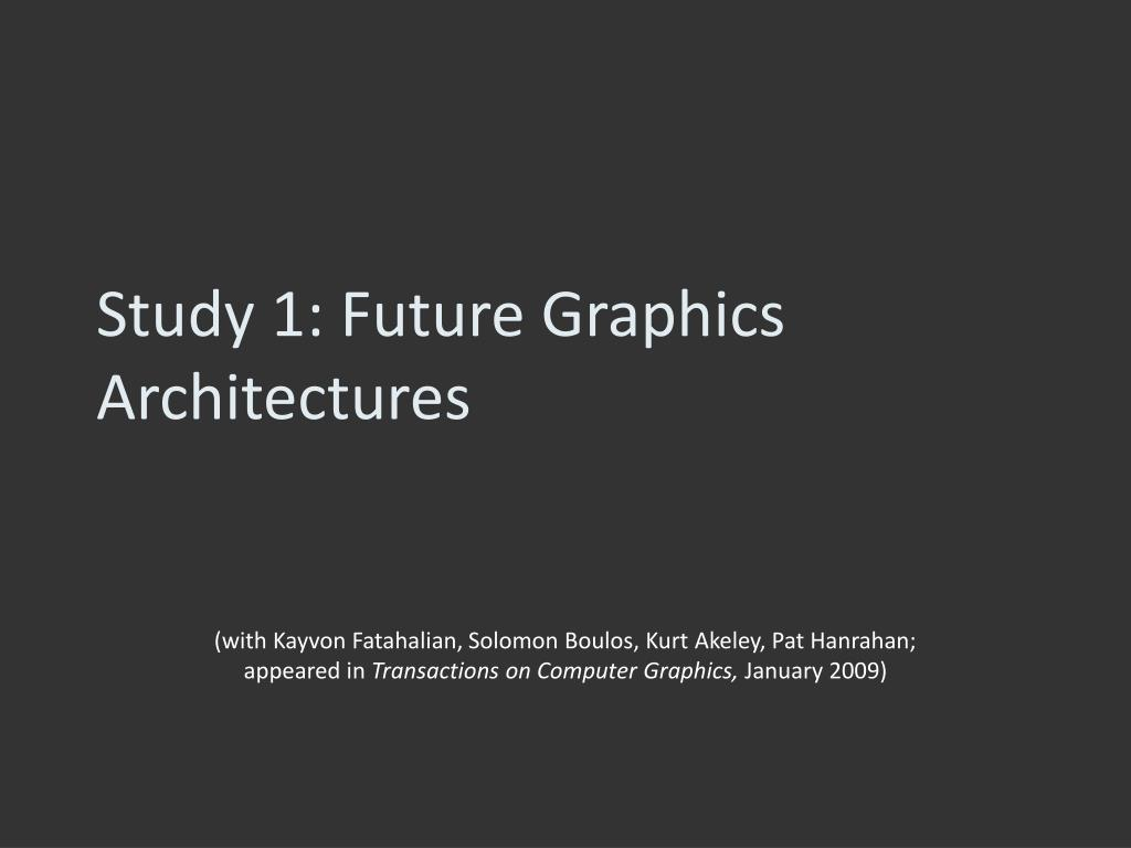 Study 1: Future Graphics Architectures