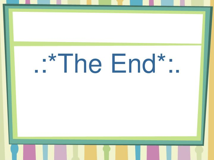 .:*The End*:.