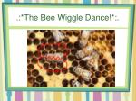 the bee wiggle dance