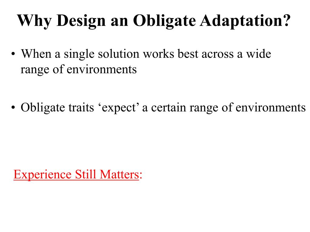 Why Design an Obligate Adaptation?