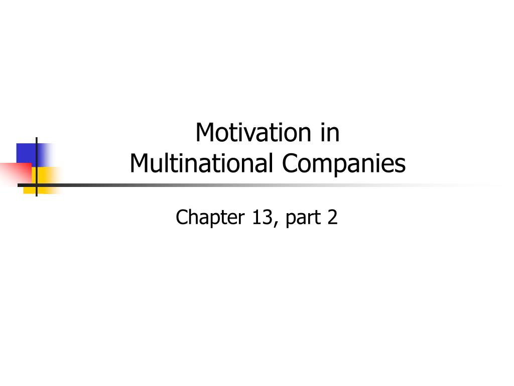 motivation system in multinational companies Employee motivation is the key factor to boost up the function of an  corporate  governance is the system for the companies to reach over the.
