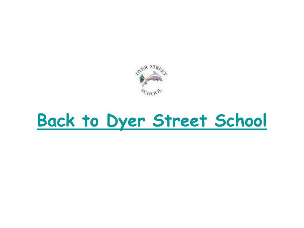 Back to Dyer Street School