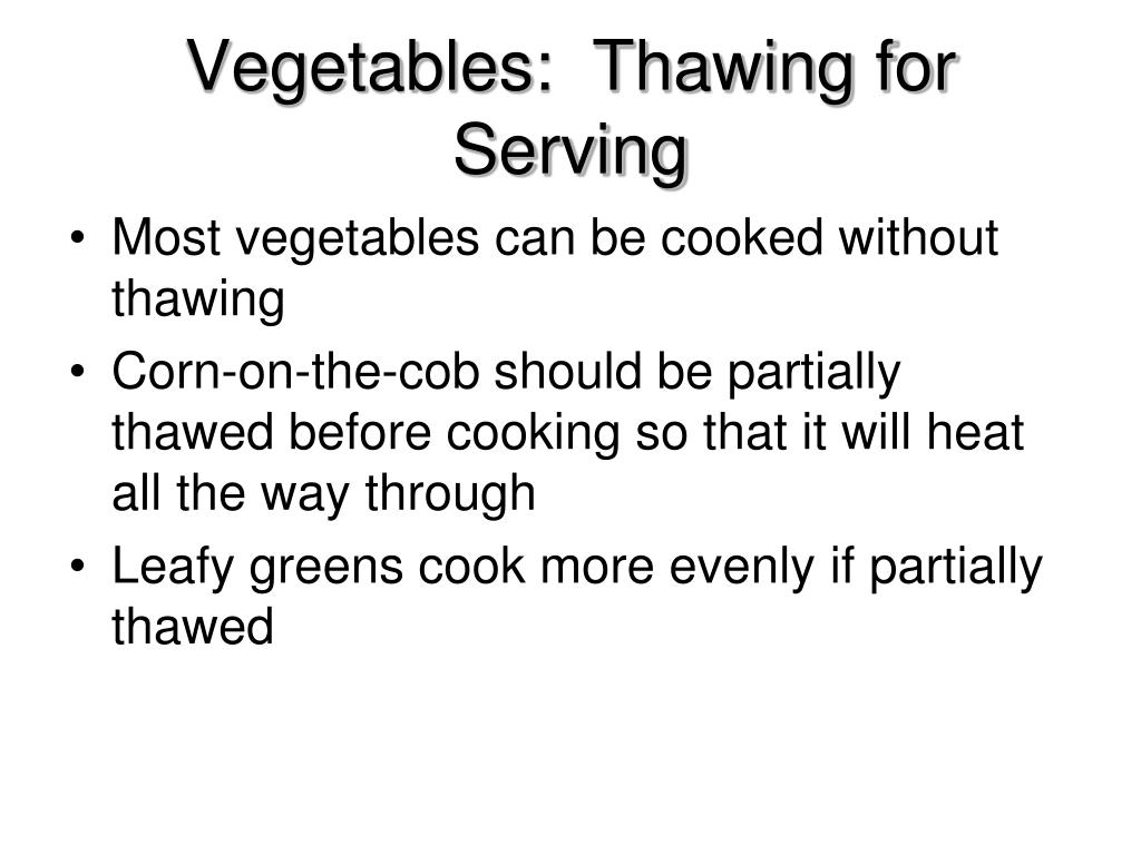Vegetables:  Thawing for Serving
