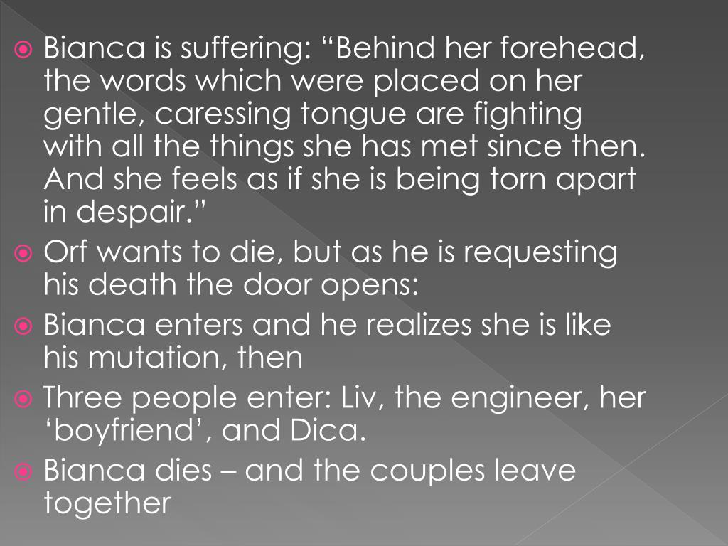 "Bianca is suffering: ""Behind her forehead, the words which were placed on her gentle, caressing tongue are fighting with all the things she has met since then. And she feels as if she is being torn apart in despair."""