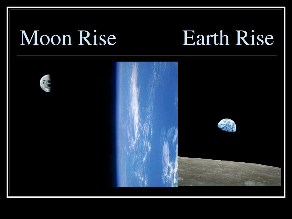 Moon Rise            Earth Rise