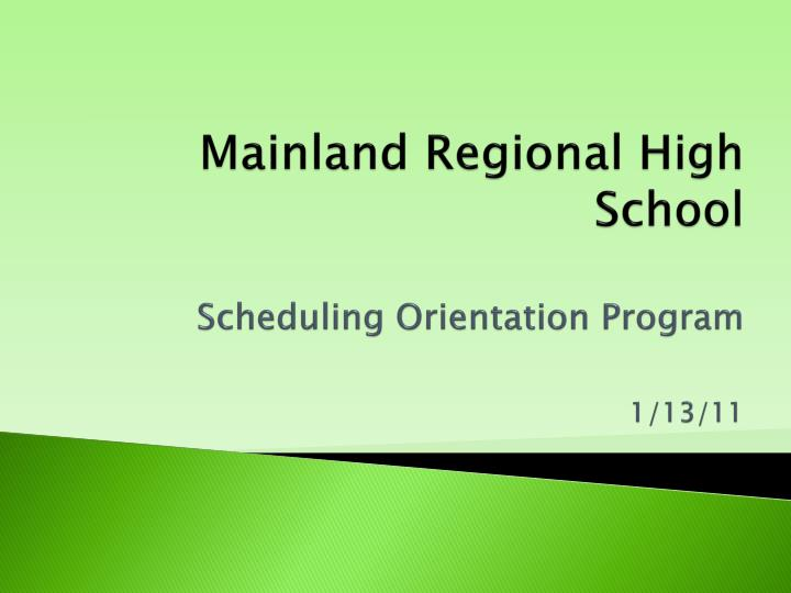 Mainland regional high school scheduling orientation program 1 13 11