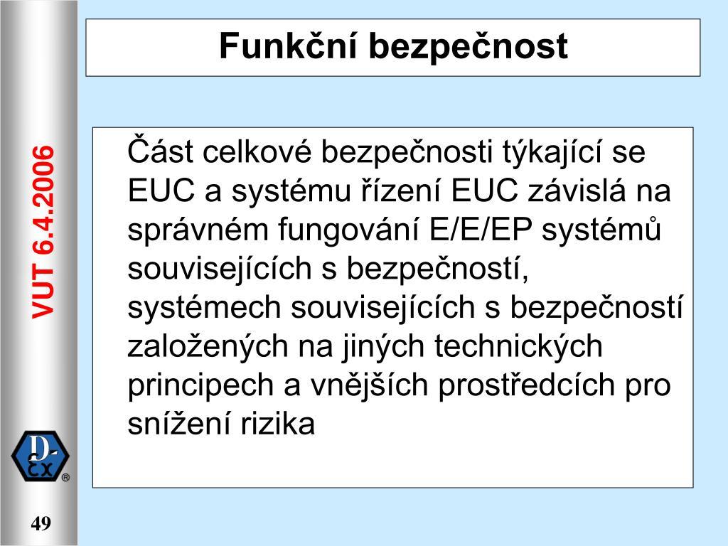Část celkové bezpečnosti týkající se EUC a systému řízení EUC závislá na správném fungování E/E/EP systémů souvisejících s bezpečností, systémech souvisejících s bezpečností založených na jiných technických principech a vnějších prostředcích pro snížení rizika